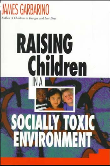 raising children in a socially toxic environment - by james carbarino
